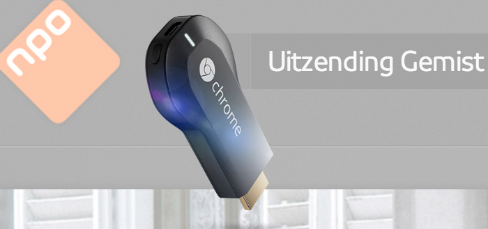 Uitzending Gemist krijgt ondersteuning voor Google Chromecast
