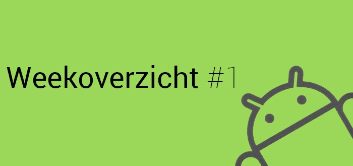 Android Weekoverzicht – #1