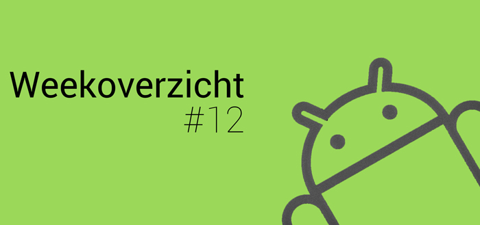 Android Weekoverzicht – #12