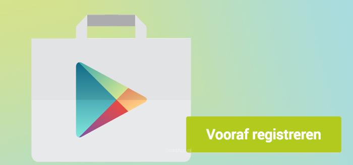 Play Store rolt pre-order mogelijkheid uit