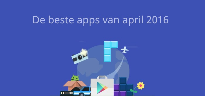 De 12 beste apps van april 2016