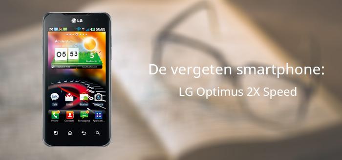 De vergeten smartphone: LG Optimus 2X Speed