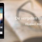 De vergeten smartphone: Huawei Ascend P6