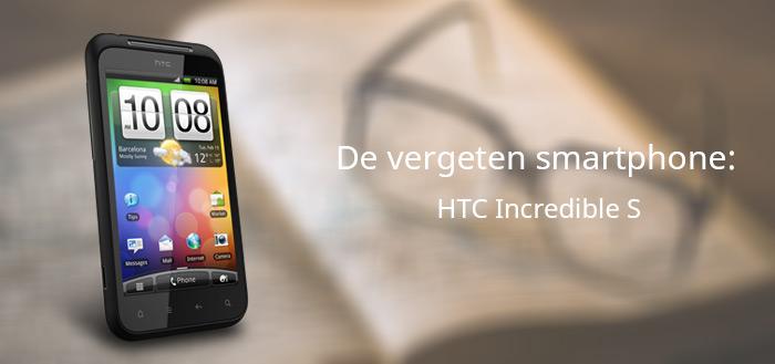 De vergeten smartphone: HTC Incredible S