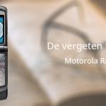 De vergeten telefoon: Motorola RAZR V3