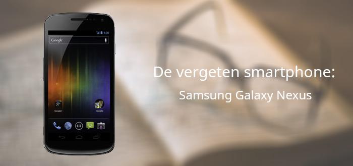 De vergeten smartphone: Samsung Galaxy Nexus