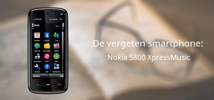 De vergeten smartphone: Nokia 5800 XpressMusic