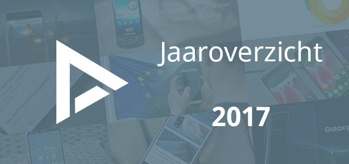 Android Jaaroverzicht 2017: wat gebeurde er allemaal dit jaar?