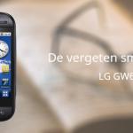 De vergeten smartphone: LG GW620