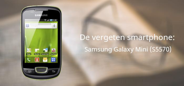 De vergeten smartphone: Samsung Galaxy Mini S5570