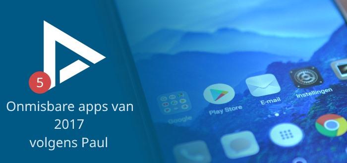 De 5 meest onmisbare apps van 2017 volgens Paul