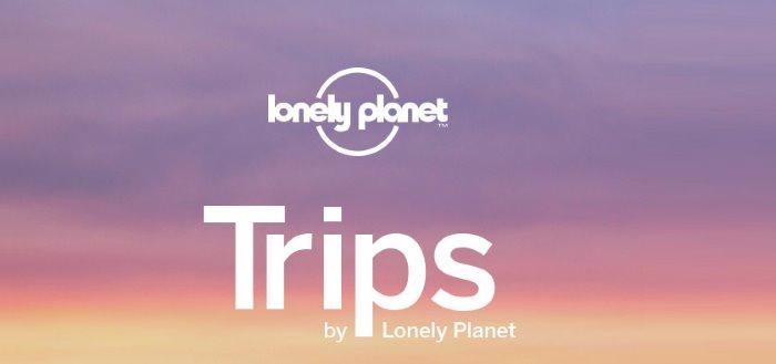 Lonely Planet lanceert Trips app voor de nodige reisinspiratie