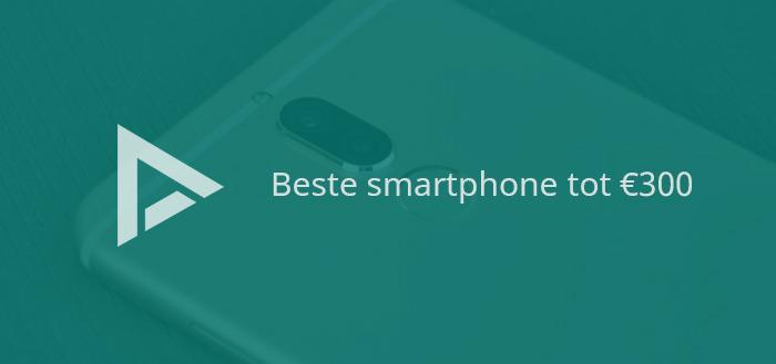 7 beste Android-smartphones tot 300 euro (05/2018)
