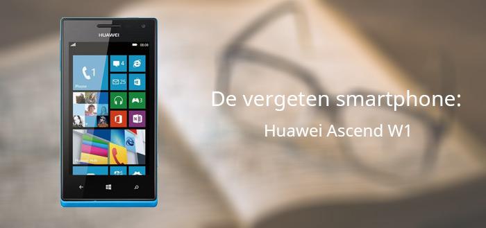 De vergeten smartphone: Huawei Ascend W1