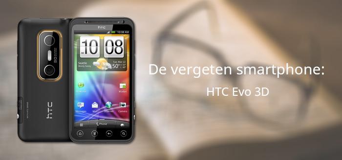 De vergeten smartphone: HTC Evo 3D