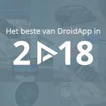 Het beste van DroidApp in 2018: alles wat je niet mocht missen
