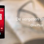 De vergeten smartphone: OnePlus One