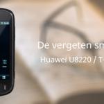 De vergeten smartphone: Huawei U8220 / T-Mobile Pulse