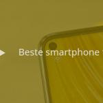 De 9 beste smartphones tot 400 euro (11/2019)