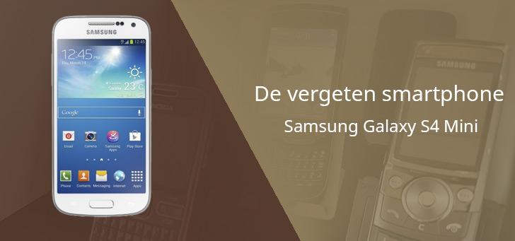 De vergeten smartphone: Samsung Galaxy S4 Mini