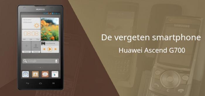 De vergeten smartphone: Huawei Ascend G700