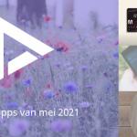 De 7 beste apps van mei 2021 (+ het belangrijkste nieuws)